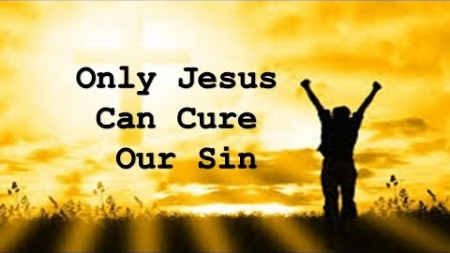 Only Jesus Can Cure Our Sin