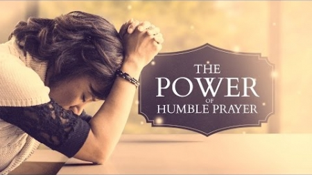 The Power of Humble Prayer