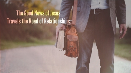 The Good News Travels the Road of Relationships