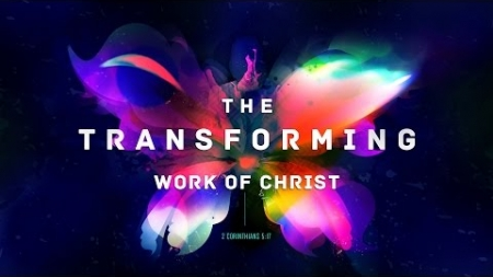 The Transforming Work of Christ