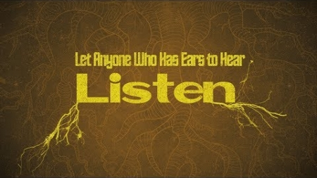 Let Anyone Who Has Ears to Hear Listen