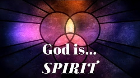 God Is... Spirit