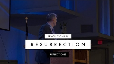 Revolutionary Resurrection Reflections