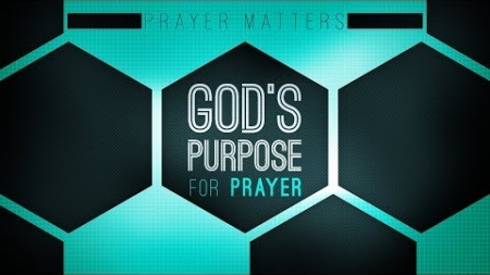 God's Purpose for Prayer
