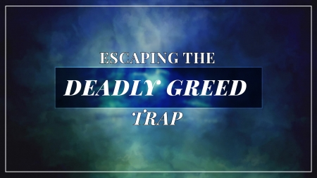 Deadly Greed Trap
