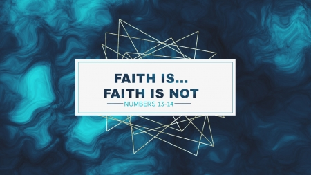 Faith is... Faith is Not
