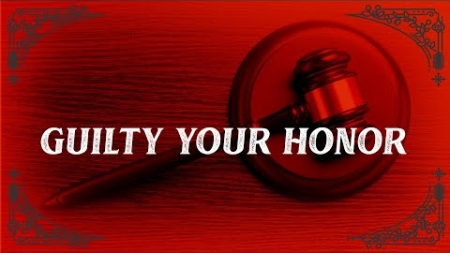 Guilty Your Honor