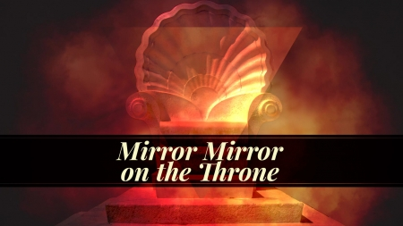 Mirror Mirror on the Throne