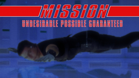 Mission: Undesirable - Possible - Guaranteed