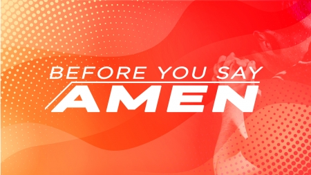 Before You Say Amen