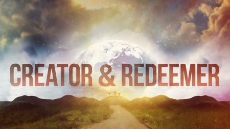 Creator and Redeemer